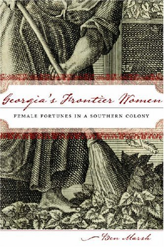 Georgia s Frontier Women: Female Fortunes in a Southern Colony (Hardback): Ben Marsh