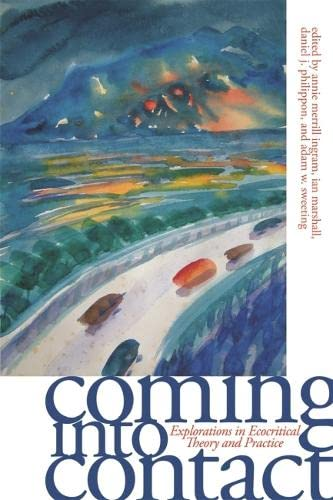 Coming into Contact: Explorations in Ecocritical Theory: Sweeting, Adam [Editor];