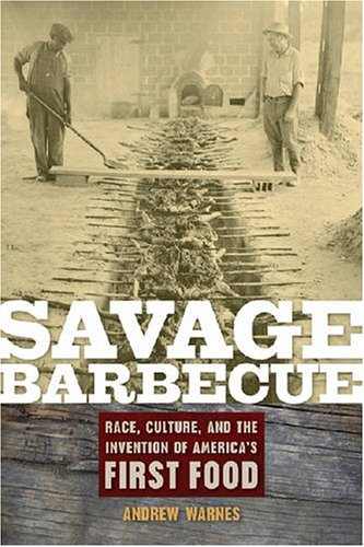 Savage Barbecue: Race, Culture, and the Invention of America s First Food (Hardback): Andrew Warnes