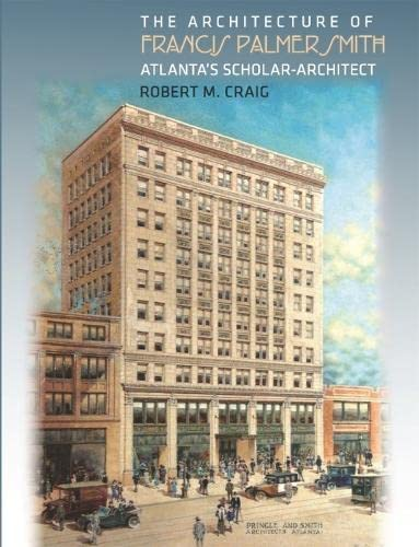 9780820328980: The Architecture of Francis Palmer Smith, Atlanta's Scholar Architect