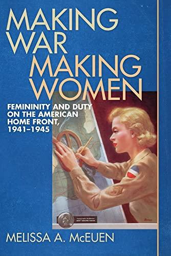 Making War, Making Women: Femininity and Duty on the American Home Front, 1941-1945 (Hardback): ...