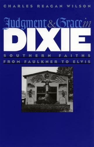 Judgment and Grace in Dixie: Southern Faiths from Faulkner to Elvis (0820329657) by Wilson, Charles Reagan