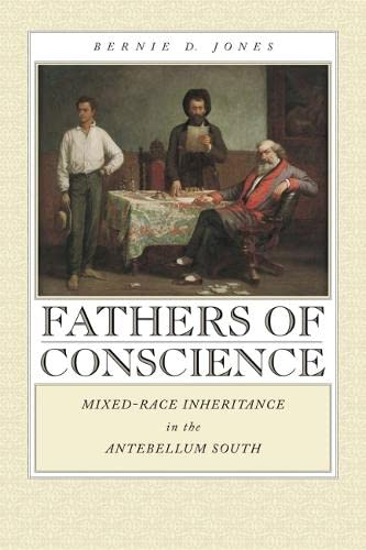 Fathers of Conscience: Mixed-race Inheritance in the Antebellum South (Hardback): Bernie D. Jones