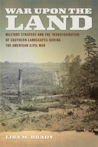9780820329857: War Upon the Land: Military Strategy and the Transformation of Southern Landscapes During the American Civil War (Environmental History and the American South)