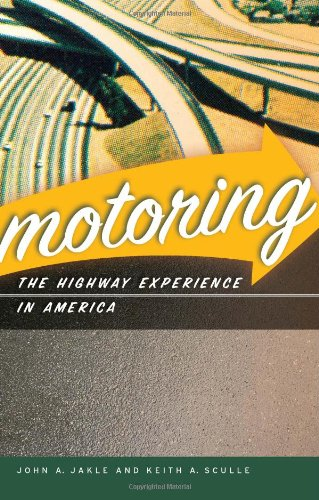 Motoring: The Highway Experience in America: Jakle, John A.,