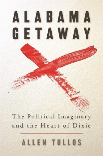 9780820330495: Alabama Getaway: The Political Imaginary and the Heart of Dixie (Politics and Culture in the Twentieth-Century South Ser.)