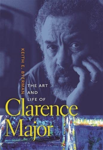 The Art and Life of Clarence Major (Sarh Mills Hodge Fund Publications)