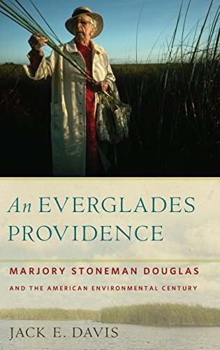 An Everglades Providence: Marjory Stoneman Douglas and the American Environmental Century (...