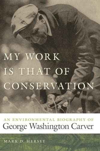 9780820330884: My Work Is That of Conservation: An Environmental Biography of George Washington Carver (Environmental History and the American South Ser.)