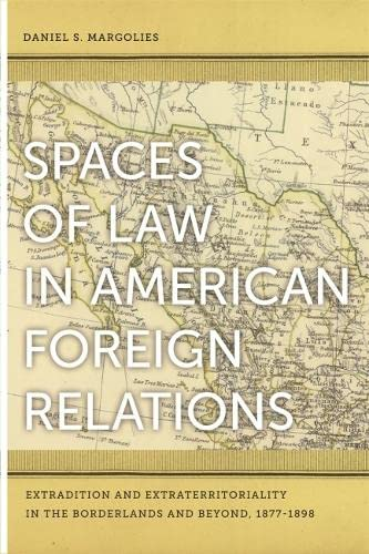 9780820330921: Spaces of Law in American Foreign Relations: Extradition and Extraterritoriality in the Borderlands and Beyond, 1877-1898