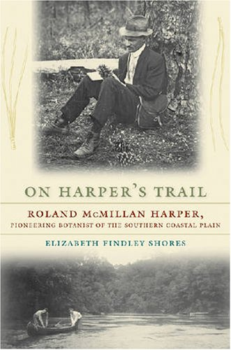 9780820331003: On Harper's Trail: Roland McMillan Harper, Pioneering Botanist of the Southern Coastal Plain