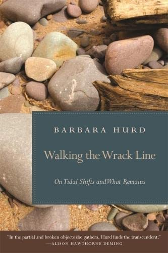 Walking the Wrack Line On Tidal Shifts and What Remains: Hurd, Barbara