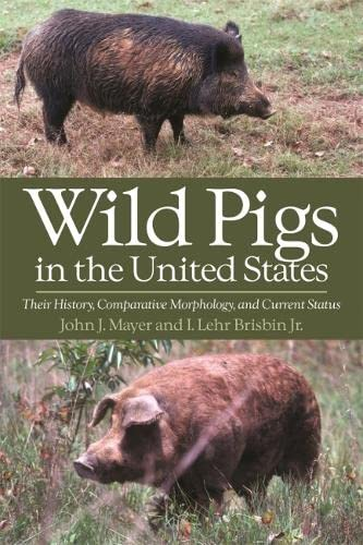 Wild Pigs in the United States: Their History, Comparative Morphology, and Current Status: John ...