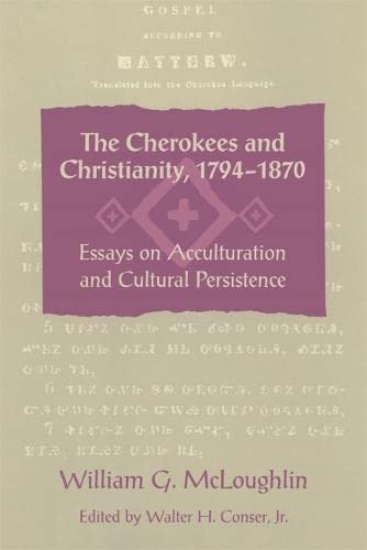 9780820331386: The Cherokees and Christianity, 1794–1870: Essays on Acculturation and Cultural Persistence