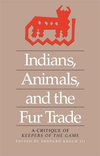 9780820331508: Indians, Animals, and the Fur Trade: A Critique of Keepers of the Game