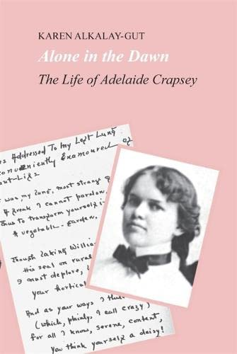 Alone in the Dawn: The Life of Adelaide Crapsey: Alkalay-Gut, Karen