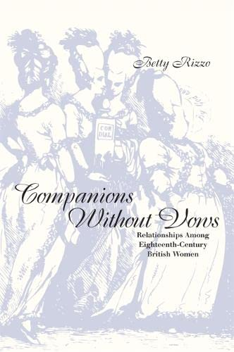 Companions Without Vows: Relationships Among Eighteenth-Century British Women: Betty Rizzo