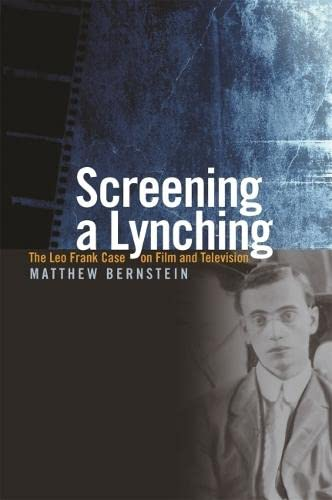 Screening a Lynching: The Leo Frank Case on Film and Television (Paperback): Matthew H. Bernstein