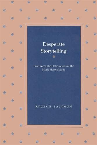 9780820332628: Desperate Storytelling: Post-Romantic Elaborations of the Mock-Heroic Mode