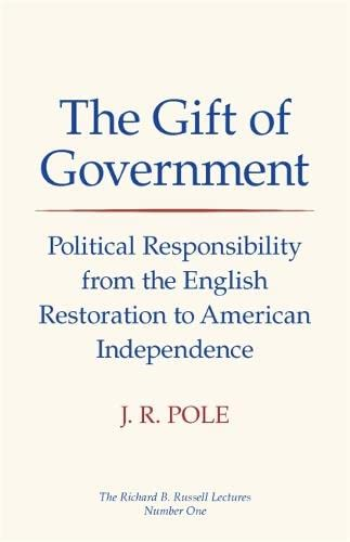 The Gift of Government: Political Responsibility from the English Restoration to American Independence (0820332747) by Pole, J. R.