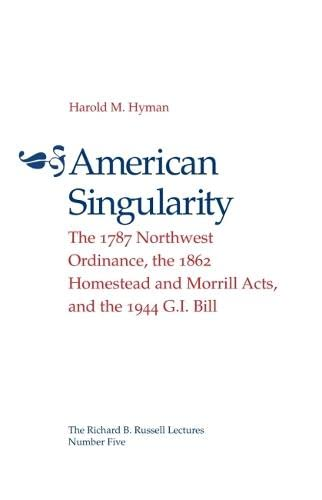9780820332963: American Singularity: The 1787 Northwest Ordinance, The 1862 Homestead And Morrill Acts, and the 1944 G.I. Bill (The Richard B. Russell Lecture Ser.)