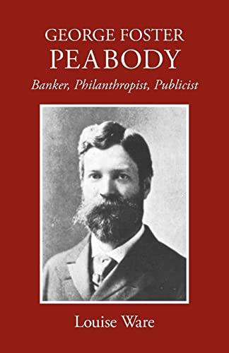 9780820334561: George Foster Peabody: Banker, Philanthropist, Publicist