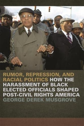 9780820334592: Rumor, Repression, and Racial Politics: How the Harassment of Black Elected Officials Shaped Post-Civil Rights America (Since 1970: Histories of Contemporary America Ser.)