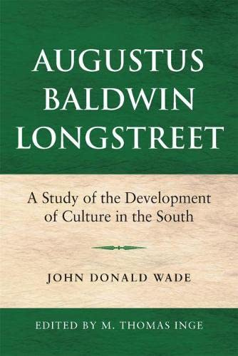 Augustus Baldwin Longstreet: A Study of the Development of Culture in the South: John Donald Wade/ ...