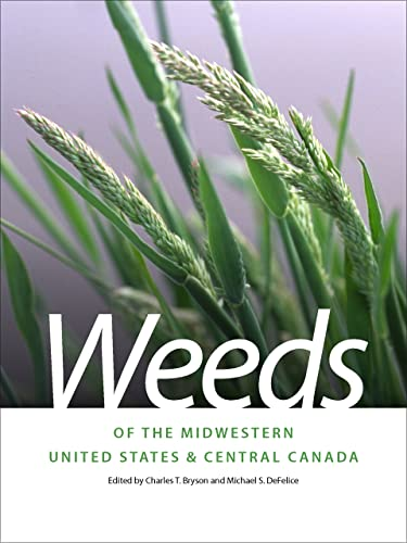 Weeds of the Midwestern United States & Central Canada (Paperback): Charles T. Bryson