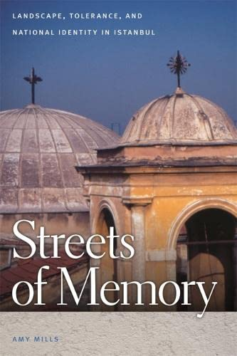 Streets of Memory: Landscape, Tolerance, and National Identity in Istanbul (Hardback): Amy Mills
