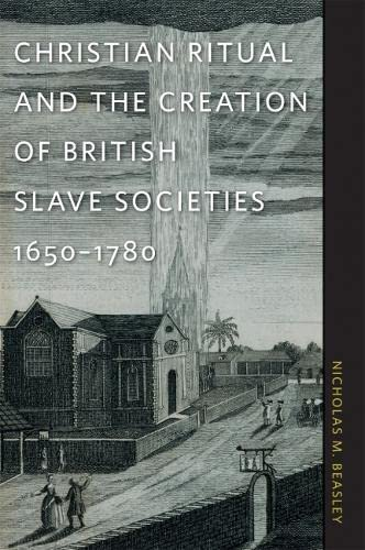 9780820336459: Christian Ritual and the Creation of British Slave Societies, 1650–1780 (Race in the Atlantic World, 1700–1900 Ser.)