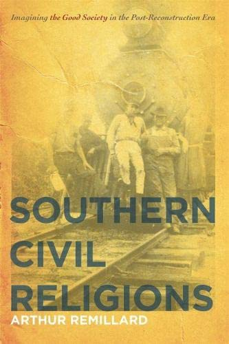 Southern Civil Religions: Imagining the Good Society in the Post-Reconstruction Era (Hardback): ...