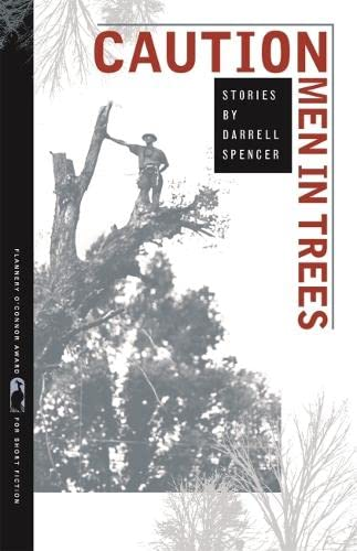 CAUTION Men in Trees: Stories: Darrell Spencer