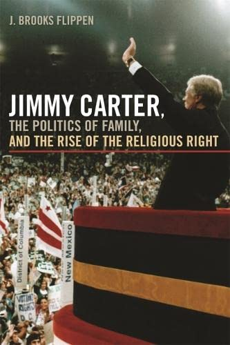 9780820337692: Jimmy Carter, the Politics of Family, and the Rise of the Religious Right (Since 1970: Histories of Contemporary America Ser.)