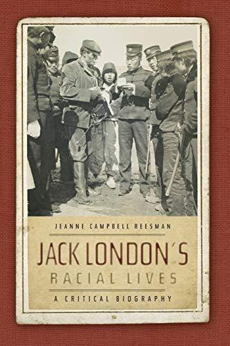 Jack London's Racial Lives: A Critical Biography (Paperback): Jeanne Campbell Reesman