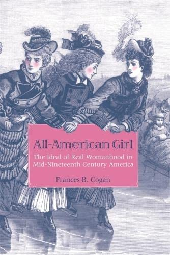 9780820337944: All-American Girl: The Ideal of Real Womanhood in Mid-Nineteenth-Century America