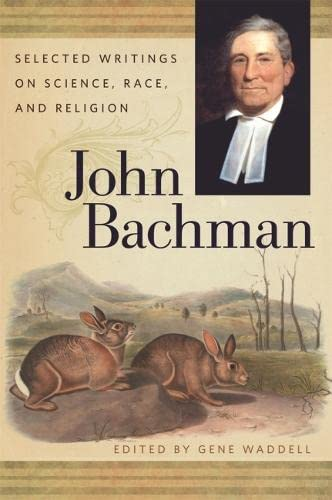John Bachman: Selected Writings on Science, Race, and Religion (Hardcover): John Bachman