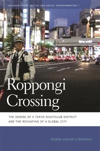 Roppongi Crossing: The Demise of a Tokyo Nightclub District and the Reshaping of a Global City (...