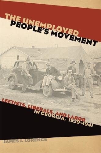 The Unemployed People's Movement: Leftists, Liberals, and Labor in Georgia, 1929-1941 (Politics and Culture in the Twentieth-Century South Ser.) (0820338761) by James Lorence