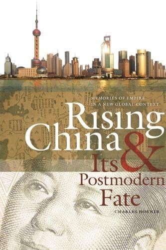 Rising China & Its Postmodern Fate: Memories of Empire in a New Global Context (Paperback): ...