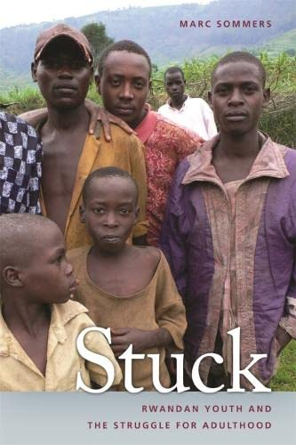 Stuck: Rwandan Youth and the Struggle for Adulthood (Paperback): Marc Sommers
