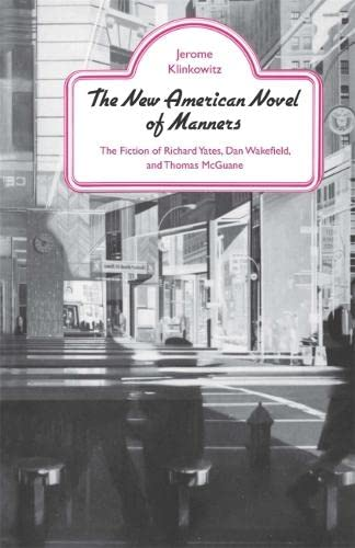 9780820339429: The New American Novel of Manners: The Fiction of Richard Yates, Dan Wakefield, and Thomas McGuane