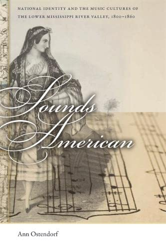 9780820339764: Sounds American: National Identity and the Music Cultures of the Lower Mississippi River Valley, 1800-1860 (Early American Places Ser.)