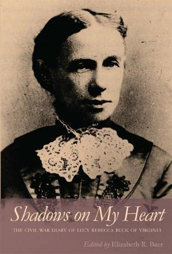 9780820340906: Shadows on My Heart: The Civil War Diary of Lucy Rebecca Buck of Virginia (Southern Voices from the Past: Women's Letters, Diaries, and Writings Ser.)