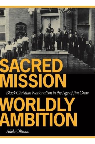 Sacred Mission, Worldly Ambition: Black Christian Nationalism in the Age of Jim Crow (Paperback): ...