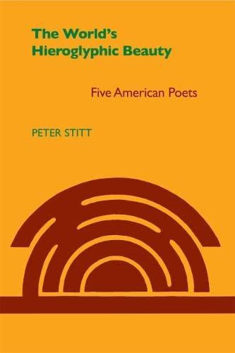 World's Hieroglyphic Beauty: Five American Poets: Stitt, Peter