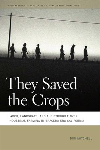 9780820341767: They Saved the Crops: Labor, Landscape, and the Struggle over Industrial Farming in Bracero-Era California (Geographies of Justice and Social Transformation Ser.)