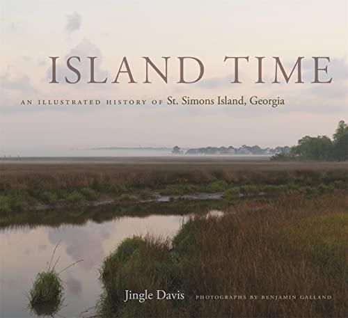 Island Time: An Illustrated History of St. Simons Island, Georgia (Hardcover): Jingle Davis