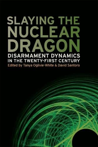 9780820342467: Slaying the Nuclear Dragon: Disarmament Dynamics in the Twenty-First Century (Studies in Security and International Affairs Ser.)