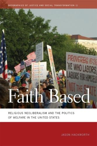 9780820343044: Faith Based: Religious Neoliberalism and the Politics of Welfare in the United States (Geographies of Justice and Social Transformation Ser.)
